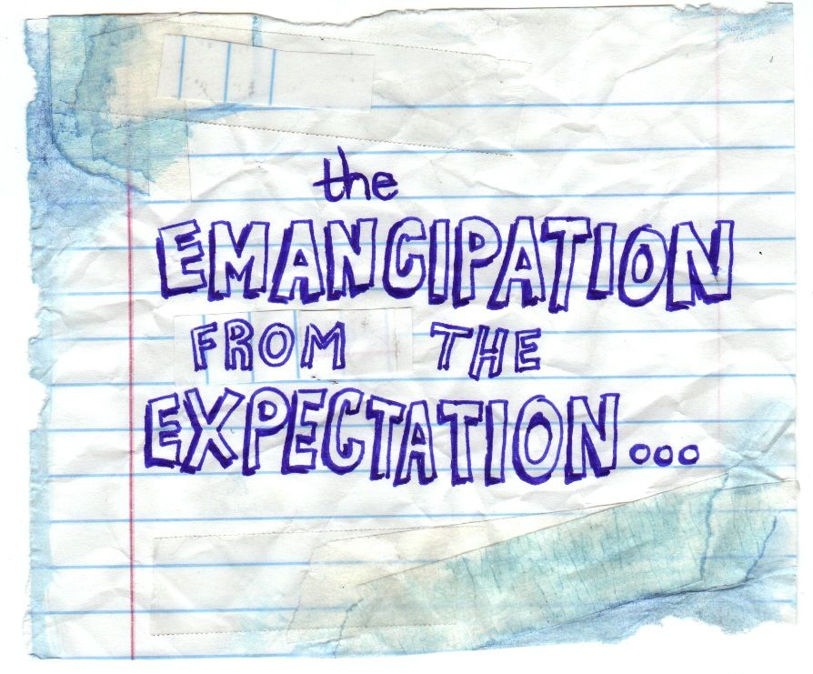The Emancipation from the Expectation!